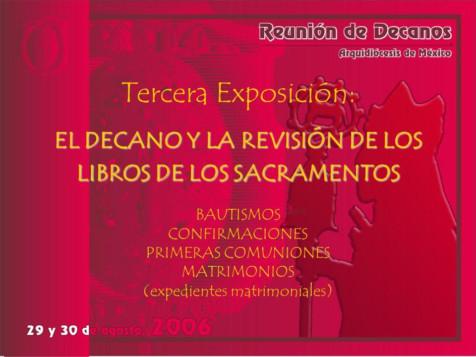 Tercera Exposición: EL DECANO Y LA REVISIÓN DE LOS LIBROS DE LOS SACRAMENTOS BAUTISMOS CONFIRMACIONES PRIMERAS COMUNIONES MATRIMONIOS (expedientes mat