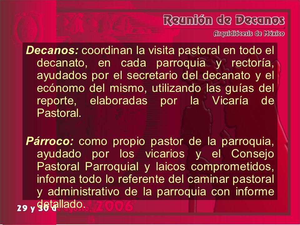Decanos: coordinan la visita pastoral en todo el decanato, en cada parroquia y rectoría, ayudados por el secretario del decanato y el ecónomo del mism