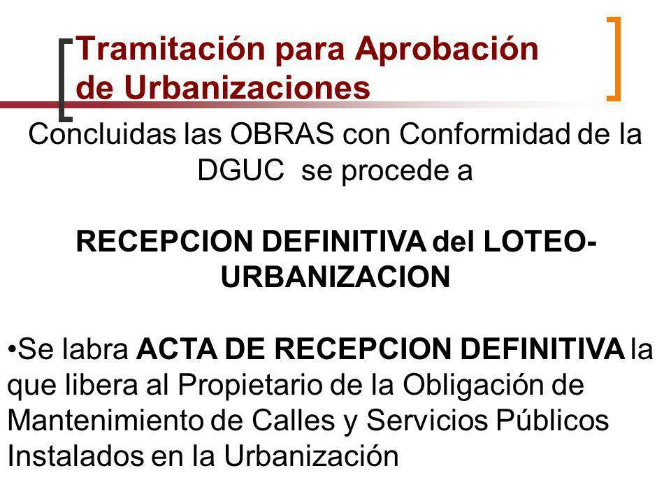 Concluidas las OBRAS con Conformidad de la DGUC se procede a RECEPCION DEFINITIVA del LOTEO- URBANIZACION Se labra ACTA DE RECEPCION DEFINITIVA la que