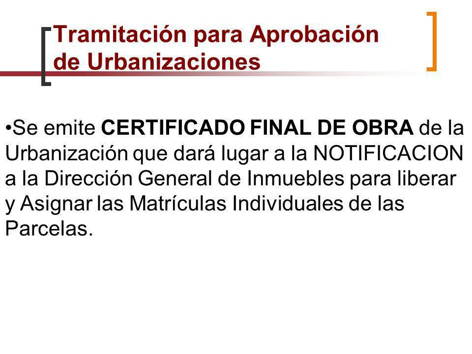 Se emite CERTIFICADO FINAL DE OBRA de la Urbanización que dará lugar a la NOTIFICACION a la Dirección General de Inmuebles para liberar y Asignar las