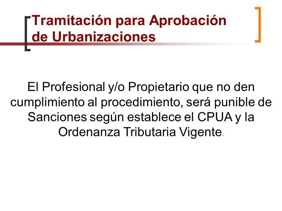 El Profesional y/o Propietario que no den cumplimiento al procedimiento, será punible de Sanciones según establece el CPUA y la Ordenanza Tributaria V