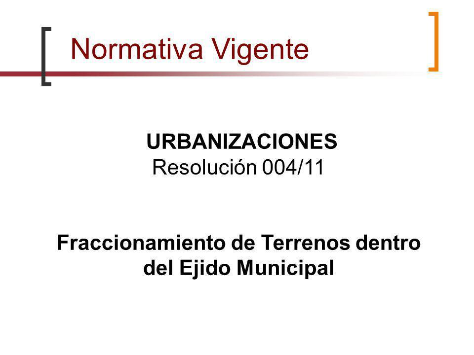 Normativa Vigente URBANIZACIONES Resolución 004/11 Fraccionamiento de Terrenos dentro del Ejido Municipal