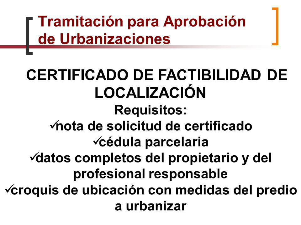Tramitación para Aprobación de Urbanizaciones CERTIFICADO DE FACTIBILIDAD DE LOCALIZACIÓN Requisitos: nota de solicitud de certificado cédula parcelar