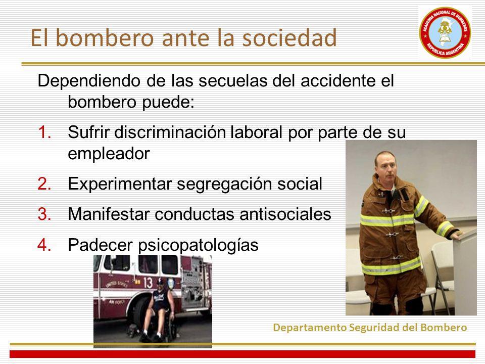 Dependiendo de las secuelas del accidente el bombero puede: 1.Sufrir discriminación laboral por parte de su empleador 2.Experimentar segregación socia