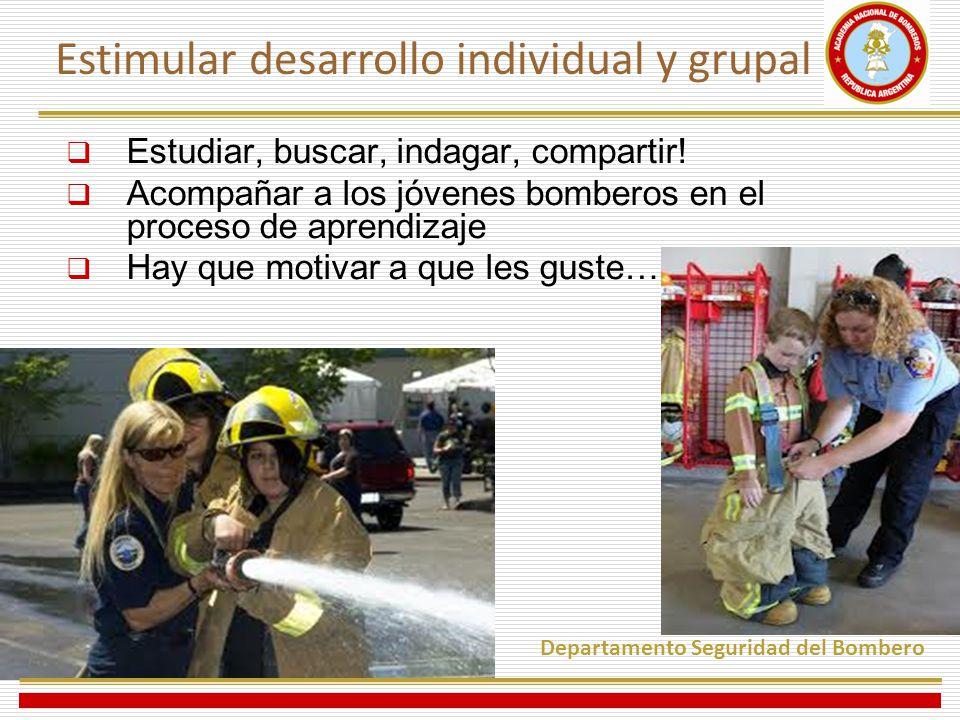 Estudiar, buscar, indagar, compartir! Acompañar a los jóvenes bomberos en el proceso de aprendizaje Hay que motivar a que les guste… Departamento Segu