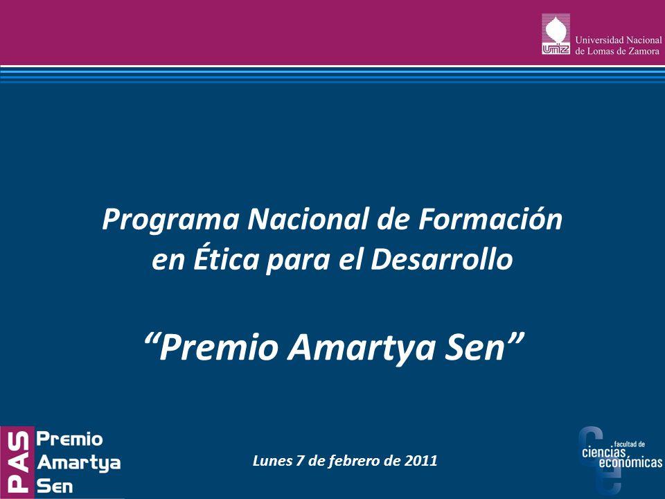 Premio Amartya Sen Programa Nacional de Formación en Ética para el Desarrollo Lunes 7 de febrero de 2011