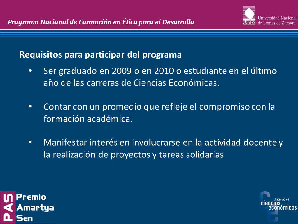 Programa Nacional de Formación en Ética para el Desarrollo Ser graduado en 2009 o en 2010 o estudiante en el último año de las carreras de Ciencias Ec