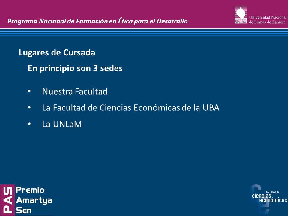 Programa Nacional de Formación en Ética para el Desarrollo En principio son 3 sedes Nuestra Facultad La Facultad de Ciencias Económicas de la UBA La U