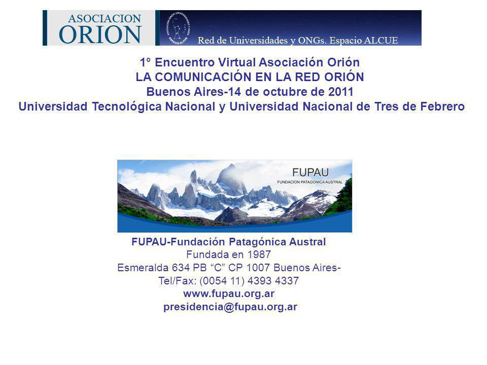 1° Encuentro Virtual Asociación Orión LA COMUNICACIÓN EN LA RED ORIÓN Buenos Aires-14 de octubre de 2011 Universidad Tecnológica Nacional y Universida