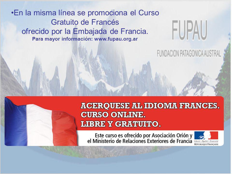 En la misma línea se promociona el Curso Gratuito de Francés ofrecido por la Embajada de Francia. Para mayor información: www.fupau.org.ar