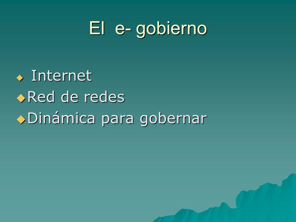 El e- gobierno Internet Internet Red de redes Red de redes Dinámica para gobernar Dinámica para gobernar