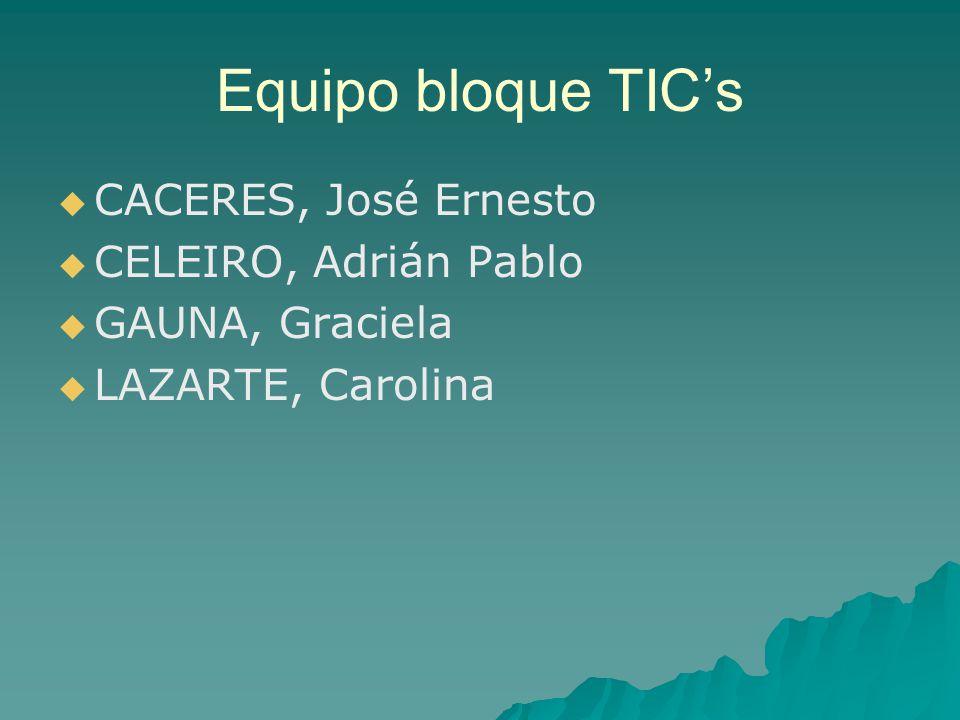 Equipo bloque TICs CACERES, José Ernesto CELEIRO, Adrián Pablo GAUNA, Graciela LAZARTE, Carolina