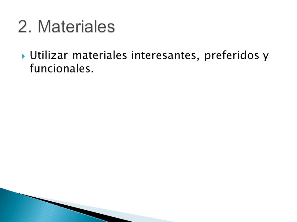 Utilizar materiales interesantes, preferidos y funcionales.