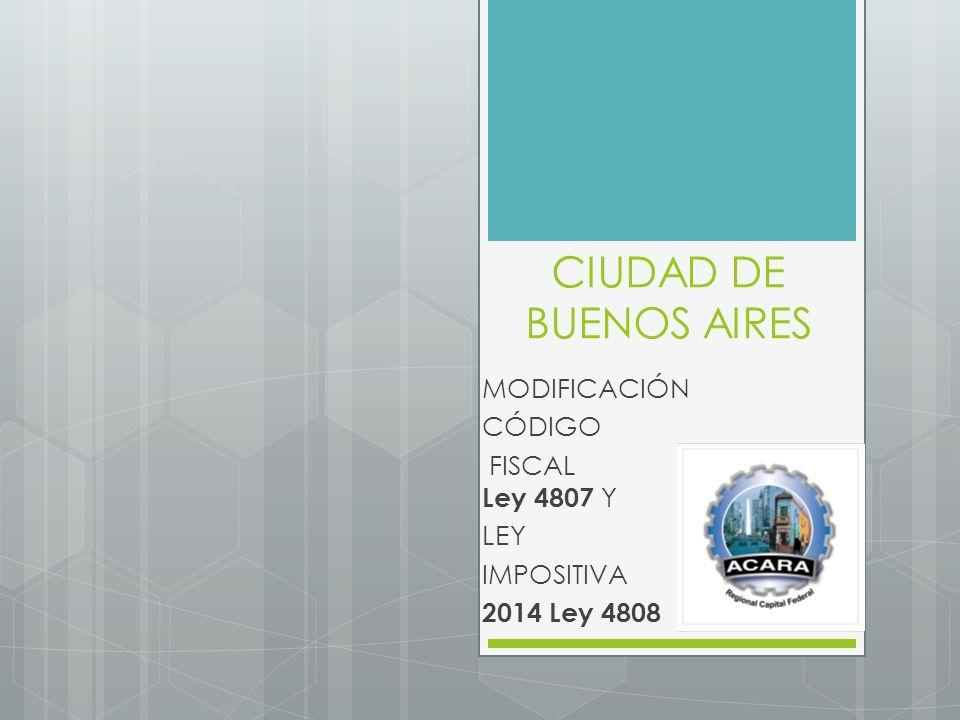 CIUDAD DE BUENOS AIRES MODIFICACIÓN CÓDIGO FISCAL Ley 4807 Y LEY IMPOSITIVA 2014 Ley 4808