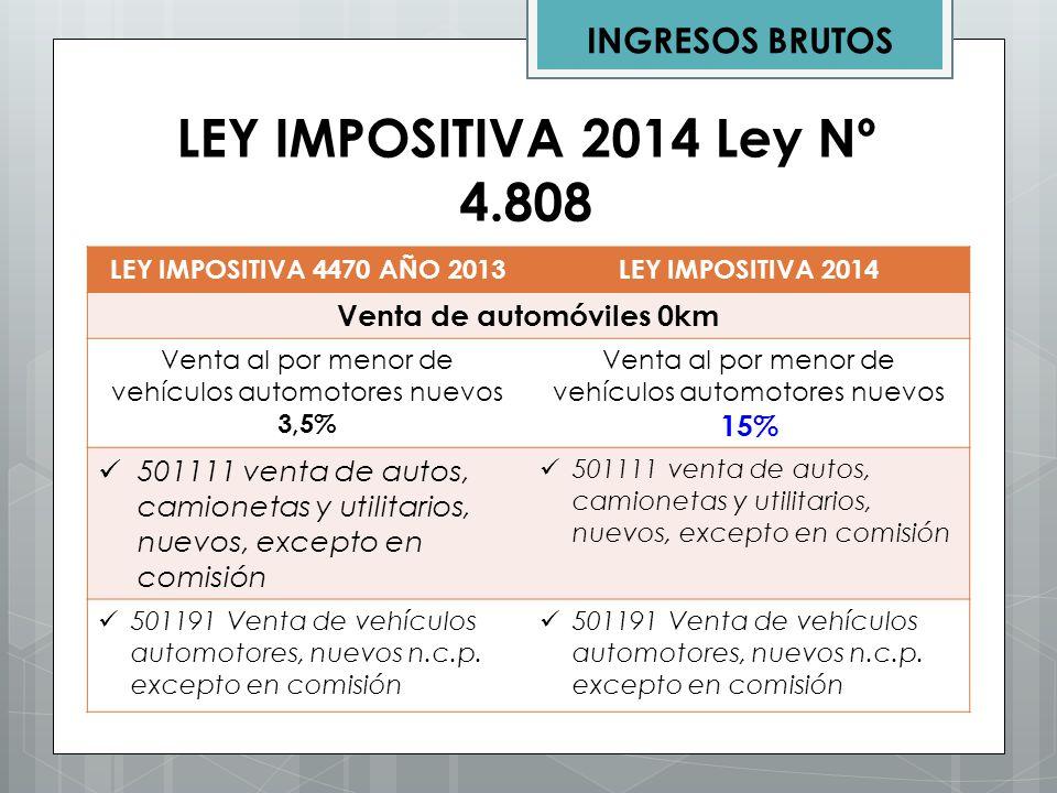 LEY IMPOSITIVA 4470 AÑO 2013 LEY IMPOSITIVA 4808 AÑO 2014 Venta Directa 7% Venta directa 5% 501113 Venta directa por parte de las terminales automotrices de autos, camionetas y utilitarios nuevos.