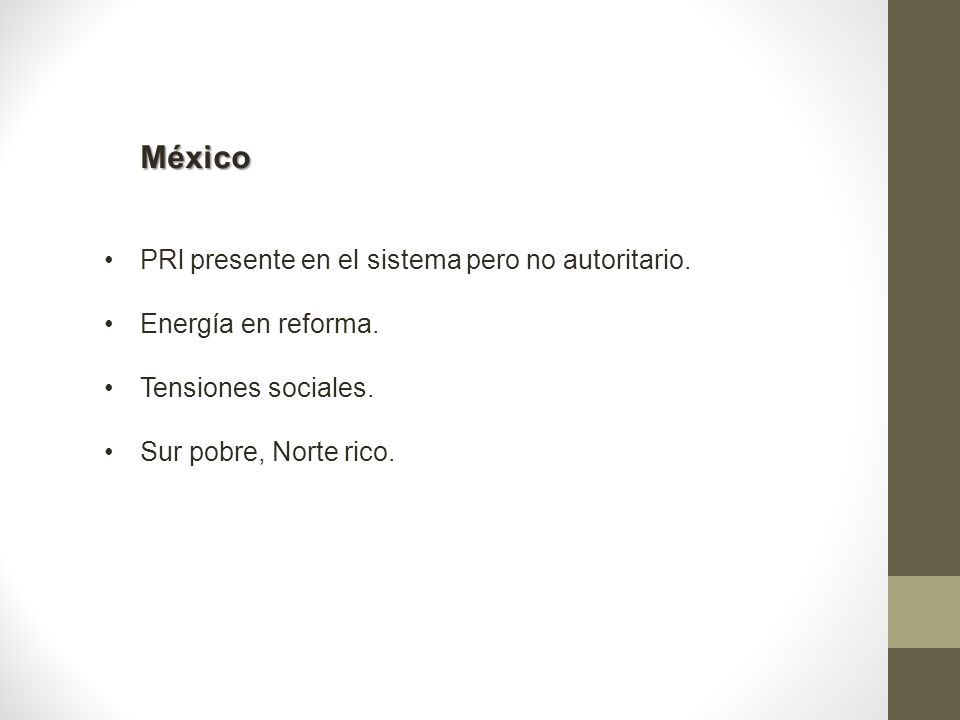 México PRl presente en el sistema pero no autoritario. Energía en reforma. Tensiones sociales. Sur pobre, Norte rico.