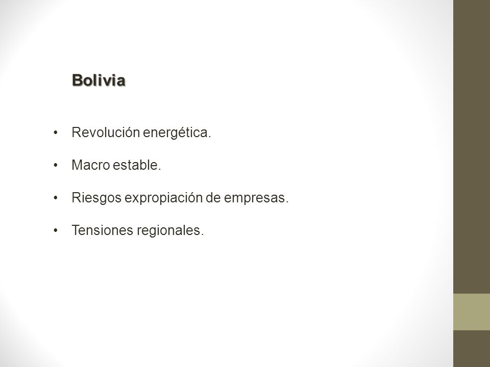 Bolivia Revolución energética. Macro estable. Riesgos expropiación de empresas. Tensiones regionales.