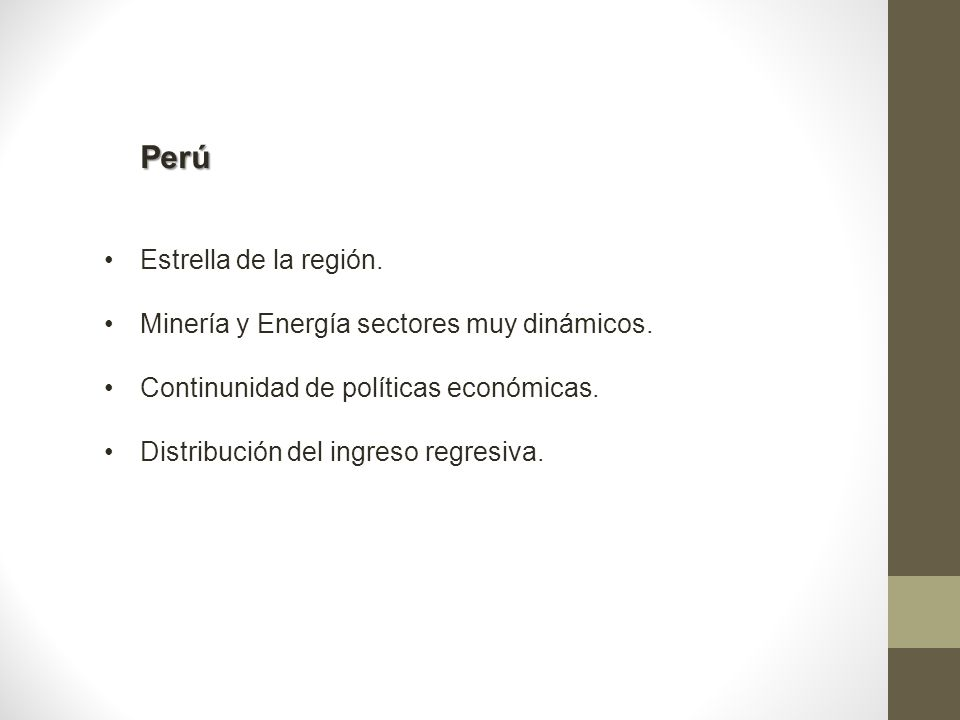 Perú Estrella de la región. Minería y Energía sectores muy dinámicos. Continunidad de políticas económicas. Distribución del ingreso regresiva.