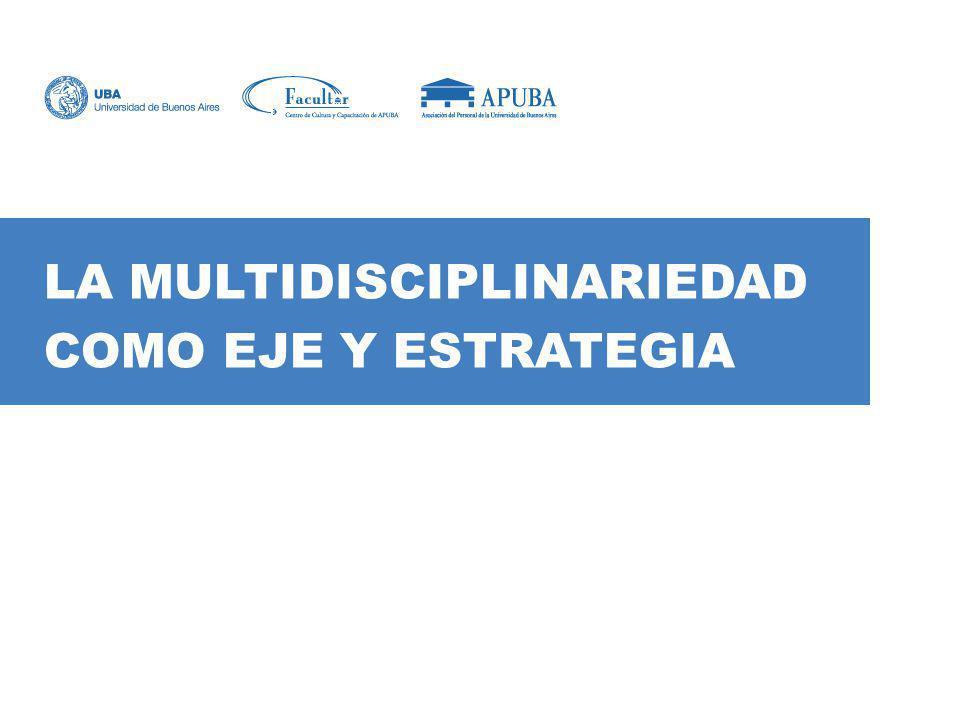 Diseño del plan de estudios Implementación de la carrera Seguimiento y evaluación SAP LA MULTIDISCIPLINARIEDAD: EJE QUE DA ESTRUCTURA A LA TAGU