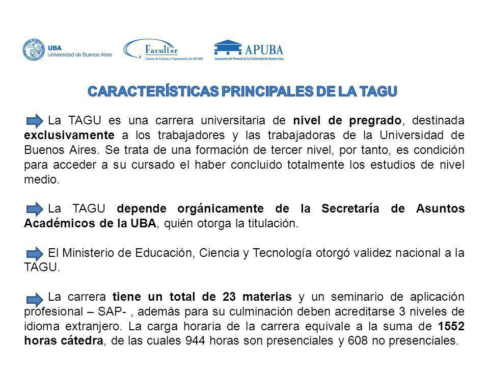 La TAGU es una carrera universitaria de nivel de pregrado, destinada exclusivamente a los trabajadores y las trabajadoras de la Universidad de Buenos