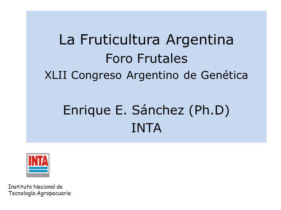Instituto Nacional de Tecnología Agropecuaria La Fruticultura Argentina Foro Frutales XLII Congreso Argentino de Genética Enrique E. Sánchez (Ph.D) IN