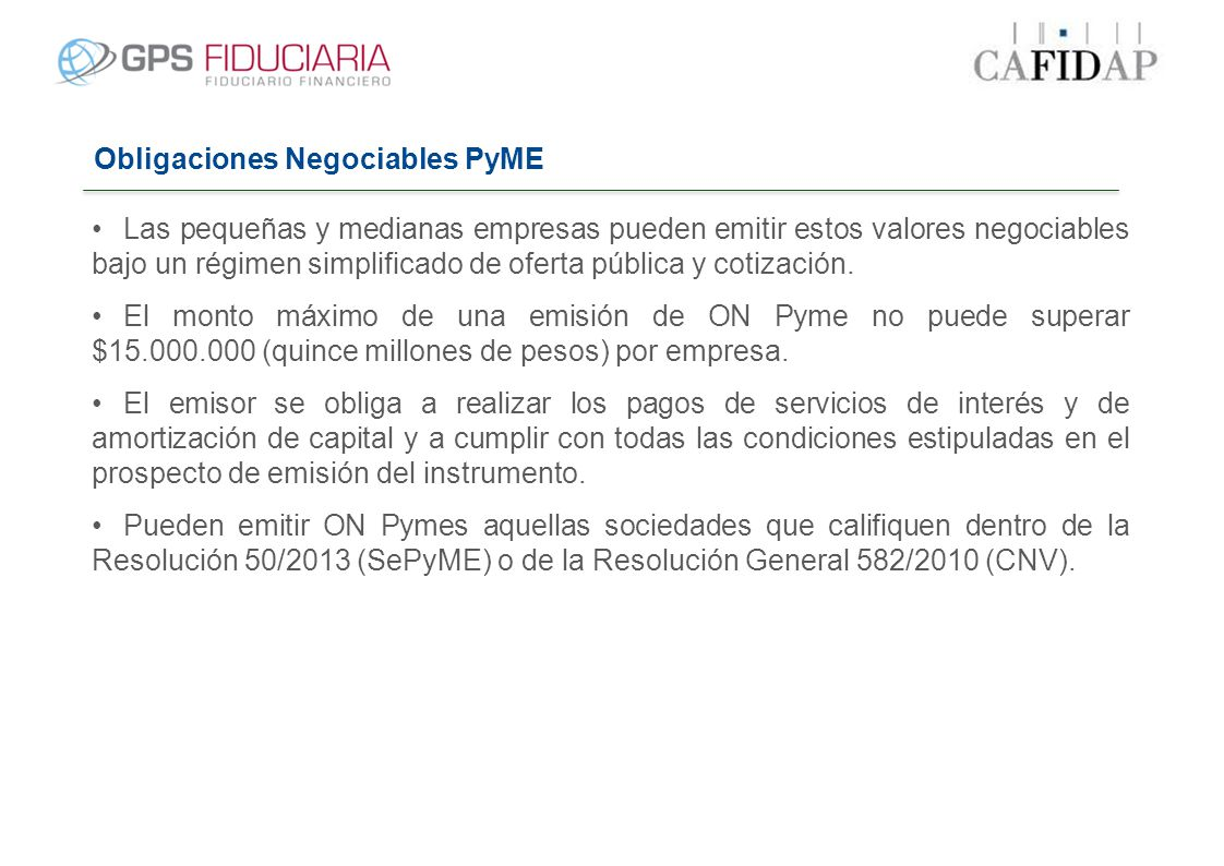 Obligaciones Negociables PyME Las pequeñas y medianas empresas pueden emitir estos valores negociables bajo un régimen simplificado de oferta pública