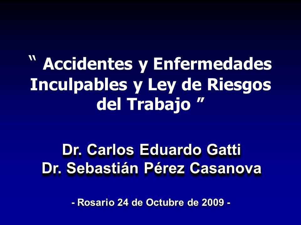 Accidentes y Enfermedades Inculpables y Ley de Riesgos del Trabajo Dr. Carlos Eduardo Gatti Dr. Sebastián Pérez Casanova Dr. Carlos Eduardo Gatti Dr.