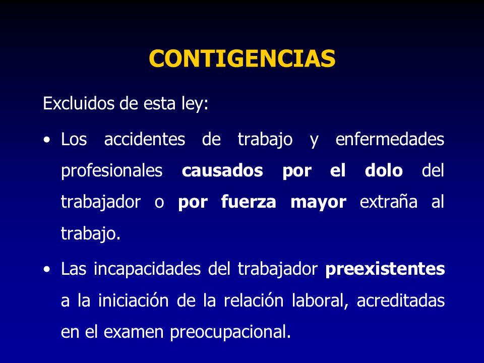 CONTIGENCIAS Excluidos de esta ley: Los accidentes de trabajo y enfermedades profesionales causados por el dolo del trabajador o por fuerza mayor extr
