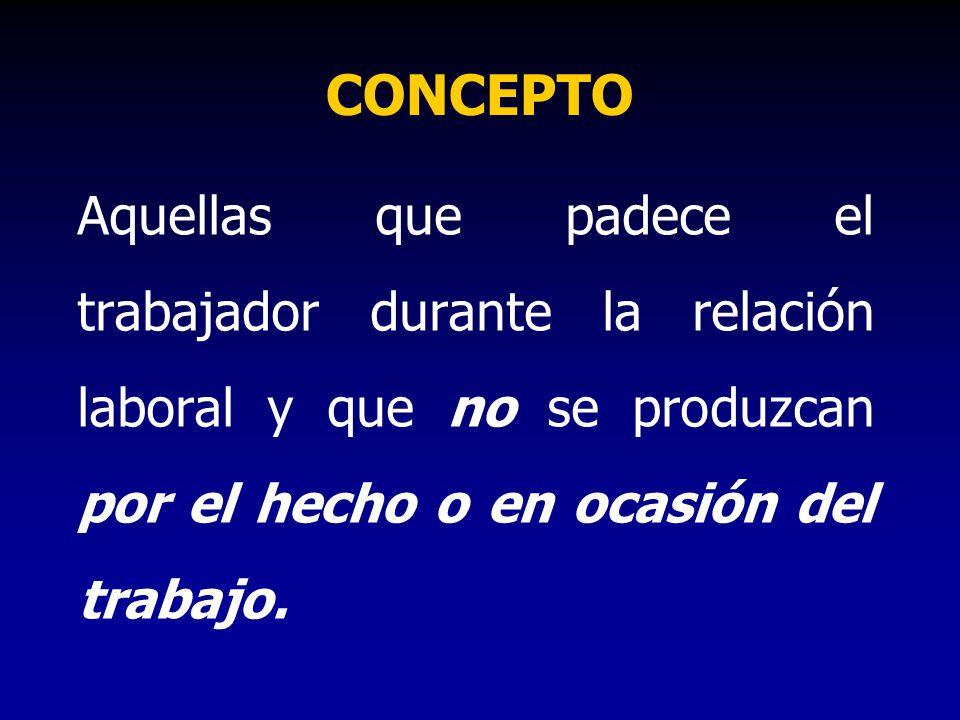 CONCEPTO Aquellas que padece el trabajador durante la relación laboral y que no se produzcan por el hecho o en ocasión del trabajo.