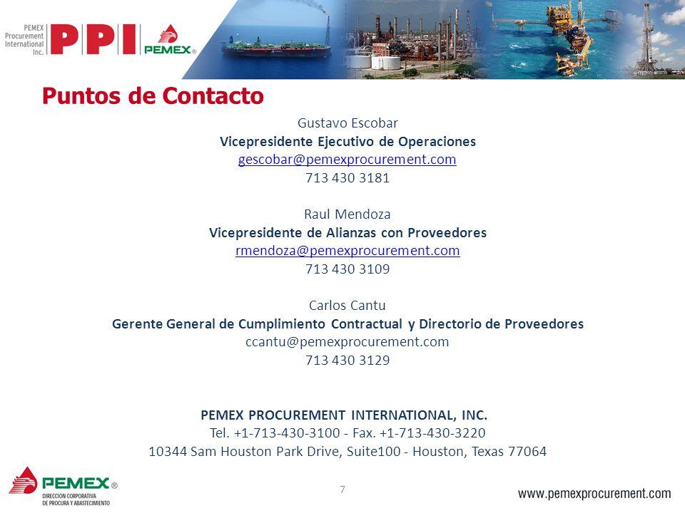 7 Gustavo Escobar Vicepresidente Ejecutivo de Operaciones gescobar@pemexprocurement.com 713 430 3181 Raul Mendoza Vicepresidente de Alianzas con Prove