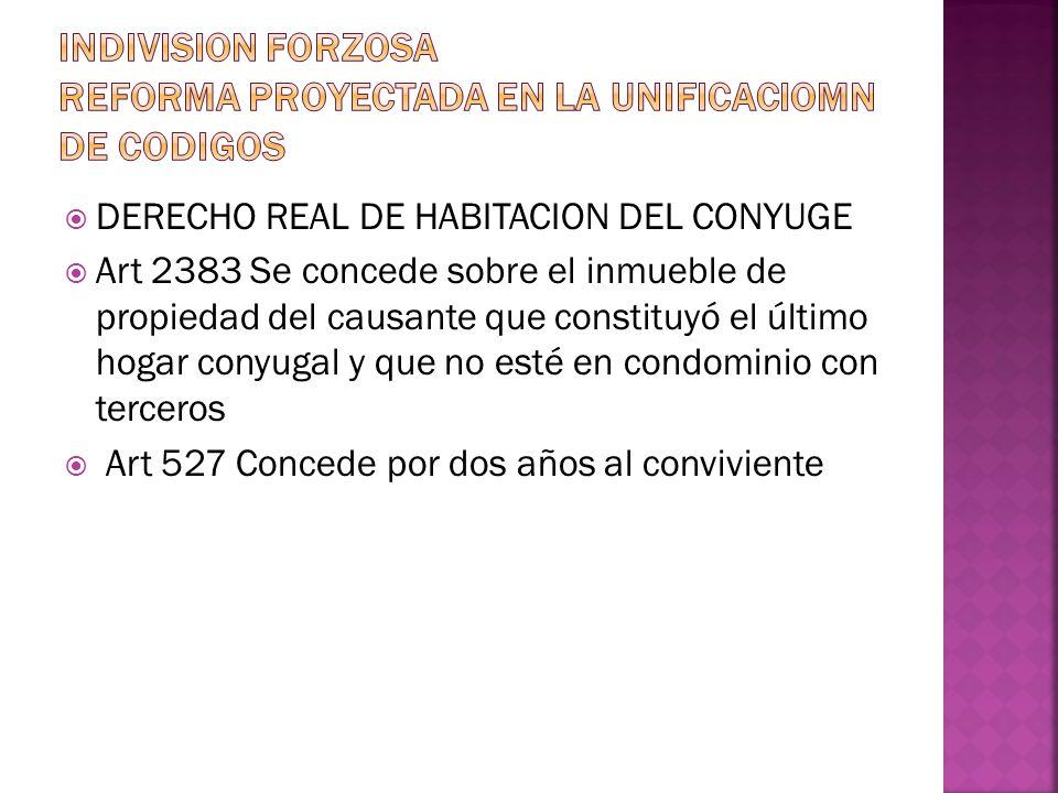 DERECHO REAL DE HABITACION DEL CONYUGE Art 2383 Se concede sobre el inmueble de propiedad del causante que constituyó el último hogar conyugal y que no esté en condominio con terceros Art 527 Concede por dos años al conviviente