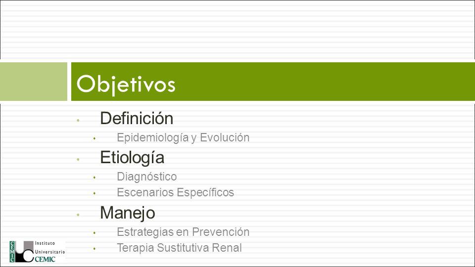 Definición Epidemiología y Evolución Etiología Diagnóstico Escenarios Específicos Manejo Estrategias en Prevención Terapia Sustitutiva Renal Objetivos