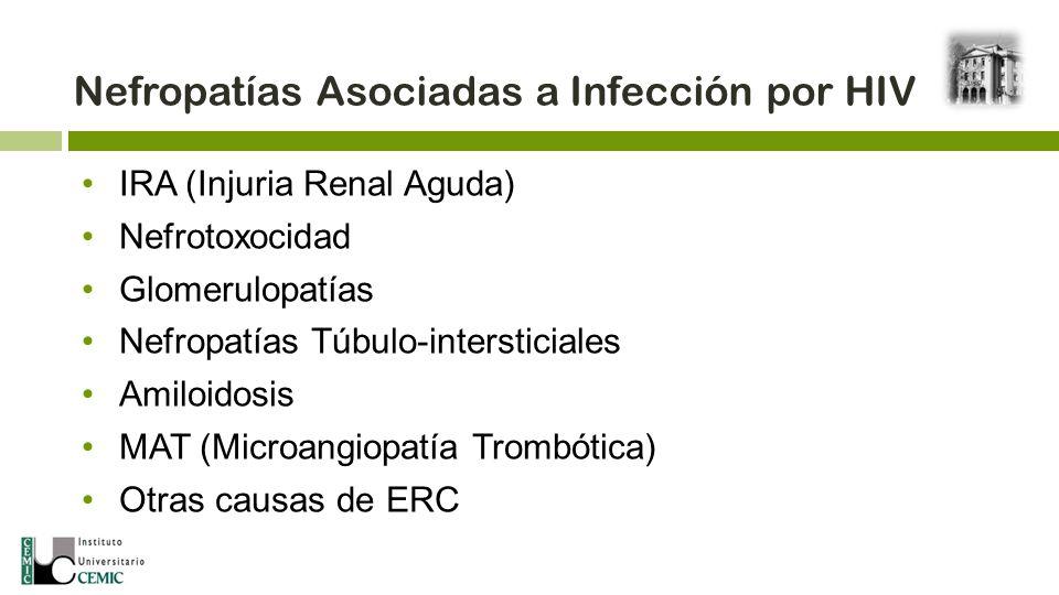 Nefropatías Asociadas a Infección por HIV IRA (Injuria Renal Aguda) Nefrotoxocidad Glomerulopatías Nefropatías Túbulo-intersticiales Amiloidosis MAT (