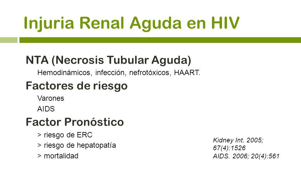 Injuria Renal Aguda en HIV NTA (Necrosis Tubular Aguda) Hemodinámicos, infección, nefrotóxicos, HAART. Factores de riesgo Varones AIDS Factor Pronósti