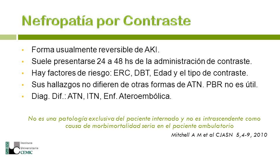 Forma usualmente reversible de AKI. Suele presentarse 24 a 48 hs de la administración de contraste. Hay factores de riesgo: ERC, DBT, Edad y el tipo d