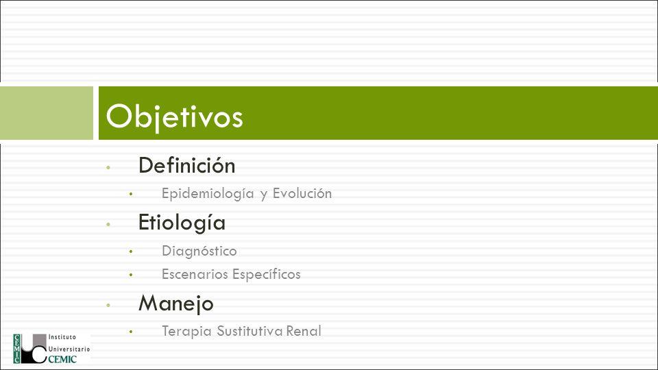 Definición Epidemiología y Evolución Etiología Diagnóstico Escenarios Específicos Manejo Terapia Sustitutiva Renal Objetivos