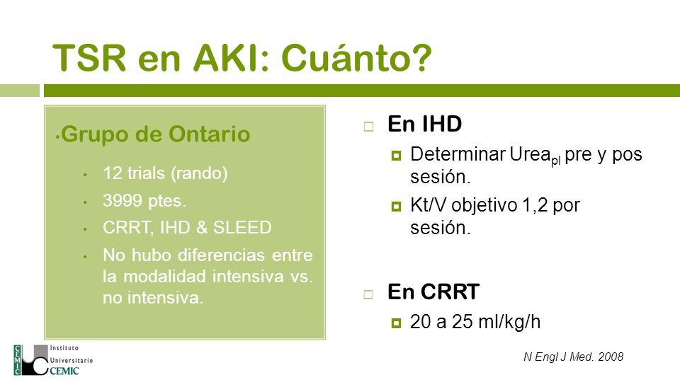 En IHD Determinar Urea pl pre y pos sesión. Kt/V objetivo 1,2 por sesión. En CRRT 20 a 25 ml/kg/h N Engl J Med. 2008 Grupo de Ontario 12 trials (rando