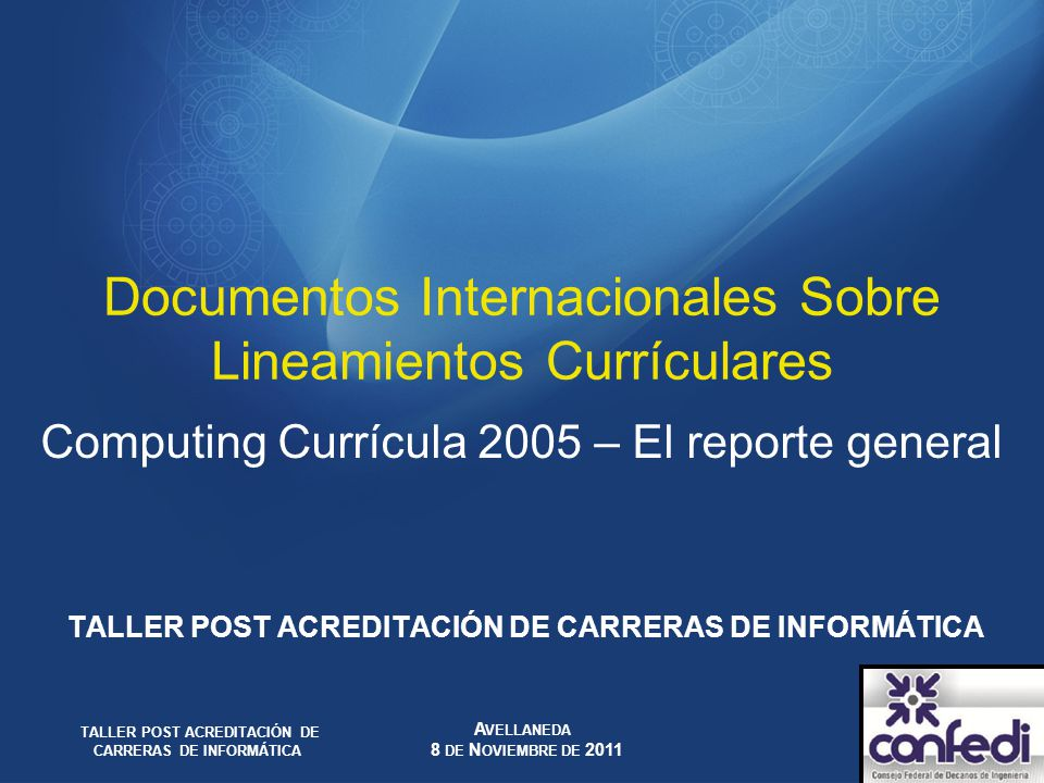 Documentos Internacionales Sobre Lineamientos Currículares Computing Currícula 2005 – El reporte general TALLER POST ACREDITACIÓN DE CARRERAS DE INFOR