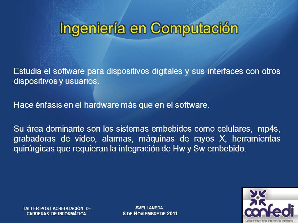 Estudia el software para dispositivos digitales y sus interfaces con otros dispositivos y usuarios. Hace énfasis en el hardware más que en el software
