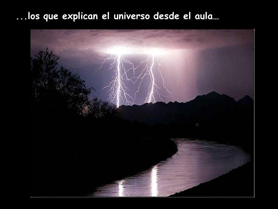 ...los que explican el universo desde el aula…