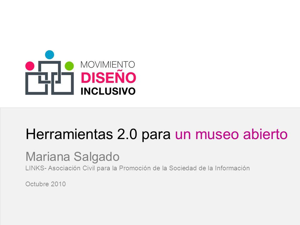 Herramientas 2.0 para un museo abierto Mariana Salgado LINKS- Asociación Civil para la Promoción de la Sociedad de la Información Octubre 2010