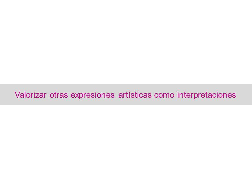 Valorizar otras expresiones artísticas como interpretaciones