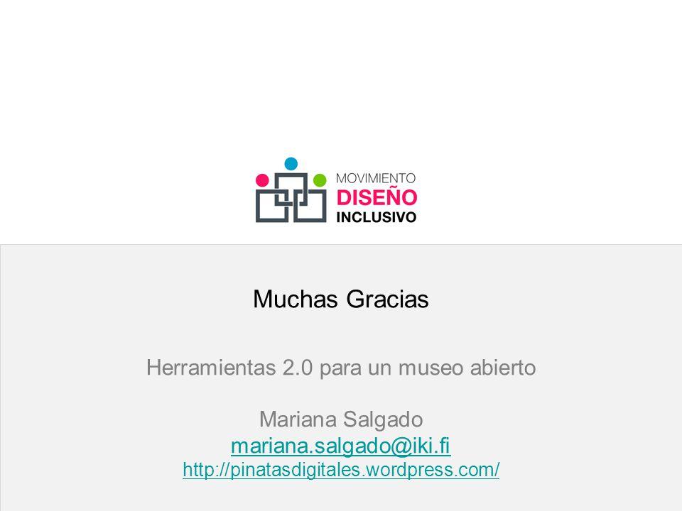 Muchas Gracias Herramientas 2.0 para un museo abierto Mariana Salgado mariana.salgado@iki.fi http://pinatasdigitales.wordpress.com/