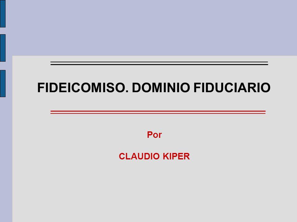 Por CLAUDIO KIPER FIDEICOMISO. DOMINIO FIDUCIARIO