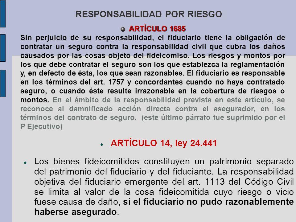 RESPONSABILIDAD POR RIESGO ARTÍCULO 14, ley 24.441 Los bienes fideicomitidos constituyen un patrimonio separado del patrimonio del fiduciario y del fi