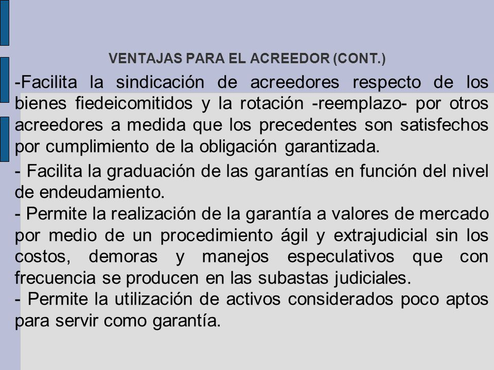 VENTAJAS PARA EL ACREEDOR (CONT.) -Facilita la sindicación de acreedores respecto de los bienes fiedeicomitidos y la rotación -reemplazo- por otros ac