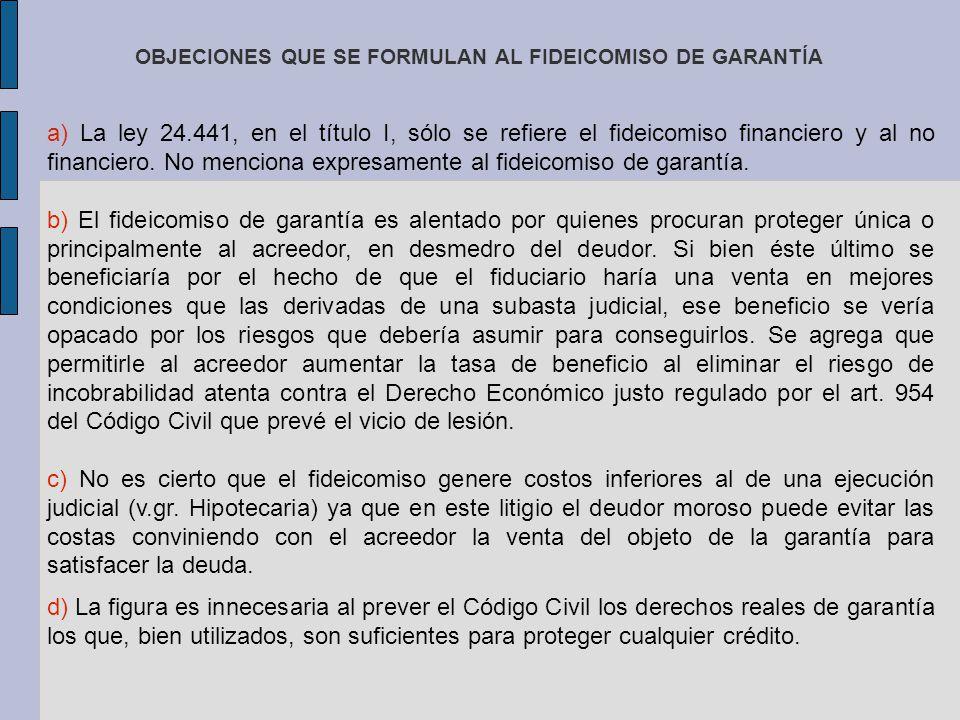 OBJECIONES QUE SE FORMULAN AL FIDEICOMISO DE GARANTÍA a) La ley 24.441, en el título I, sólo se refiere el fideicomiso financiero y al no financiero.