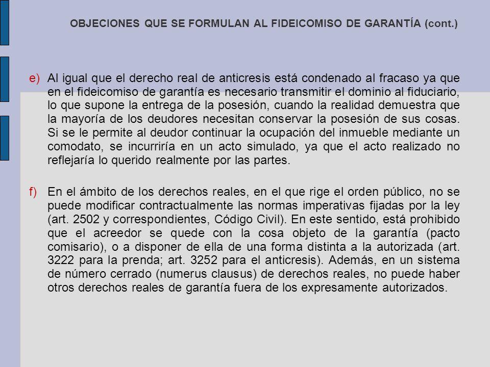 OBJECIONES QUE SE FORMULAN AL FIDEICOMISO DE GARANTÍA (cont.) e)Al igual que el derecho real de anticresis está condenado al fracaso ya que en el fide