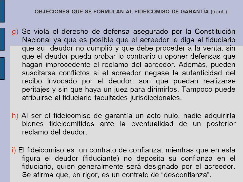 OBJECIONES QUE SE FORMULAN AL FIDEICOMISO DE GARANTÍA (cont.) g) Se viola el derecho de defensa asegurado por la Constitución Nacional ya que es posib