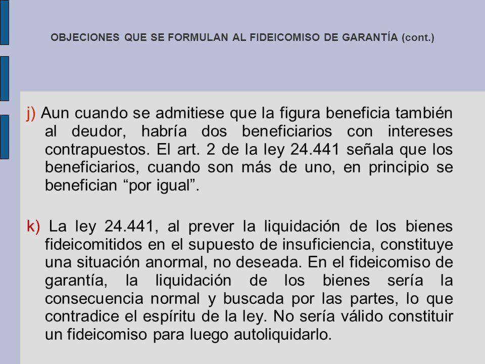 OBJECIONES QUE SE FORMULAN AL FIDEICOMISO DE GARANTÍA (cont.) j) Aun cuando se admitiese que la figura beneficia también al deudor, habría dos benefic